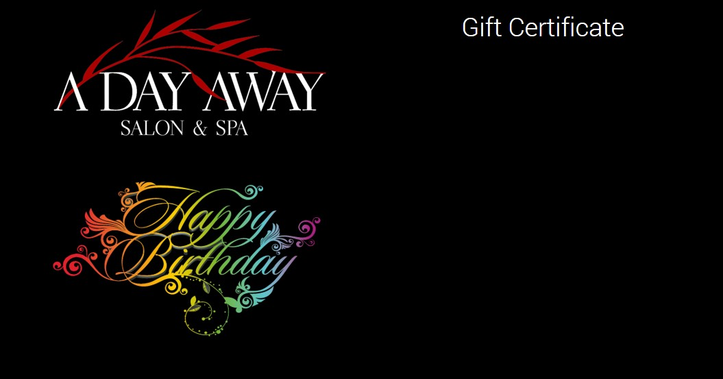 Happy birthday gift certificate a day away salon and spa for A day away salon